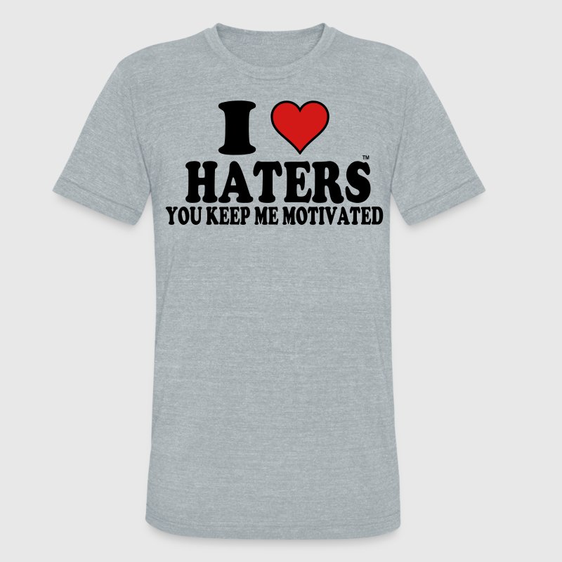 I Love Haters You Keep Me Motivated T-Shirts - Unisex Tri-Blend T-Shirt by American Apparel