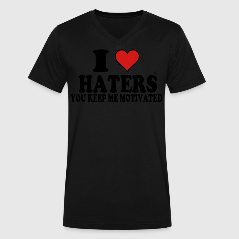 I Love Haters You Keep Me Motivated T-Shirts - Men's V-Neck T-Shirt by Canvas
