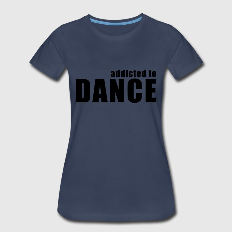 addicted to dance Women's T-Shirts - Women's Premium T-Shirt