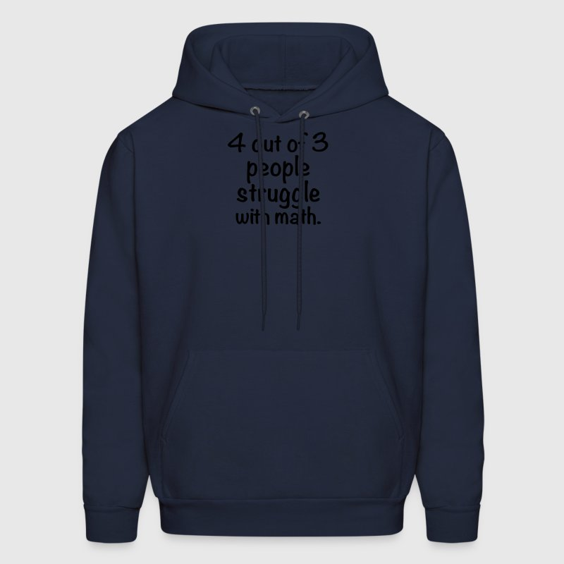 4 out of 3 people struggle with math Hoodies - Men's Hoodie