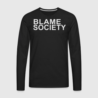 BLAME SOCIETY T-Shirt - Men's Premium Long Sleeve T-Shirt