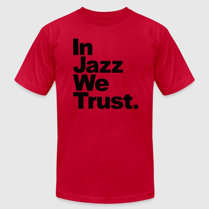 In Jazz We Trust T-Shirts - Men's T-Shirt by American Apparel