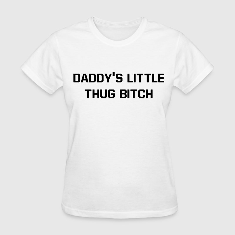 Daddy's little thug bitch Women's T-Shirts - Women's T-Shirt