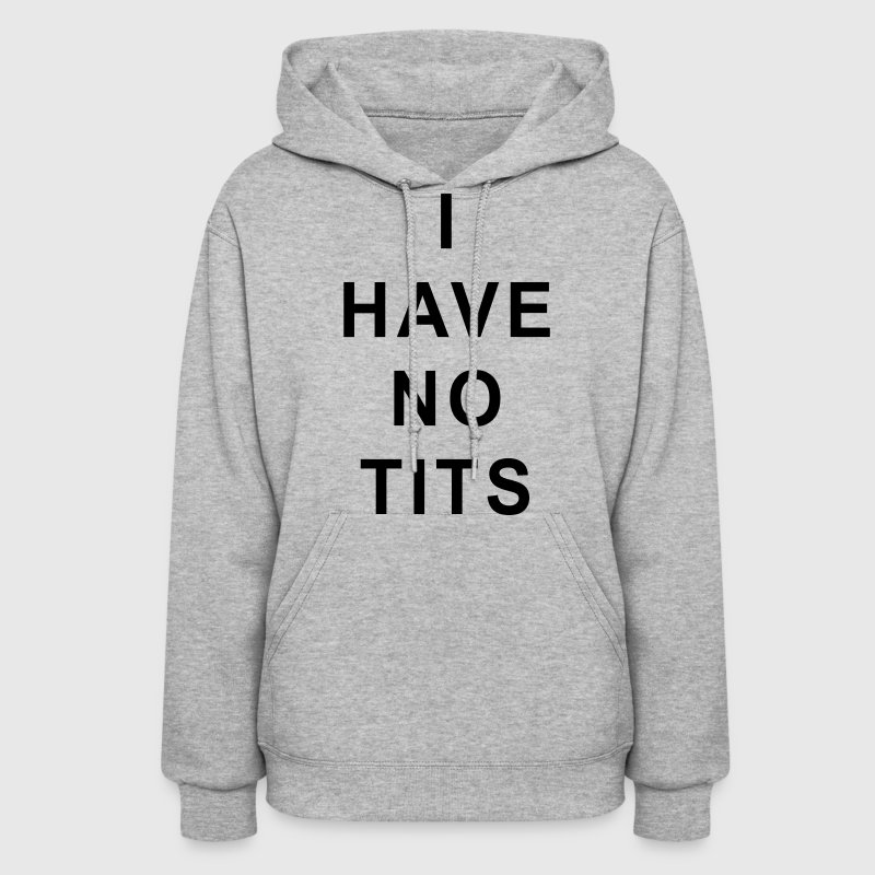 I Have No Tits Hoodies - Women's Hoodie