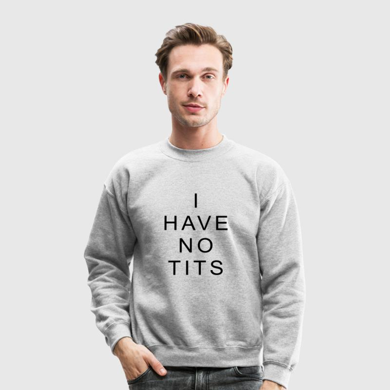 i have no tits Long Sleeve Shirts - Crewneck Sweatshirt
