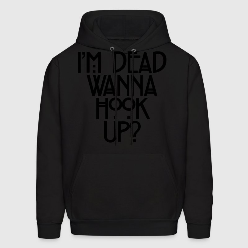 I'm Dead Wanna Hook Up Hoodies - Men's Hoodie