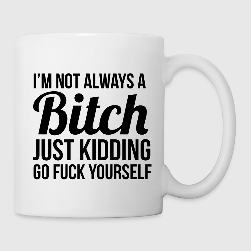 I'm not always a bitch just kidding  Bottles & Mugs - Coffee/Tea Mug