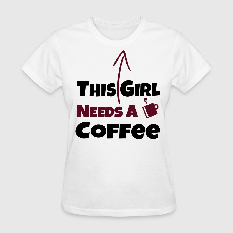 THIS GIRL NEEDS A DRINK of COFFEE - Women's T-Shirt