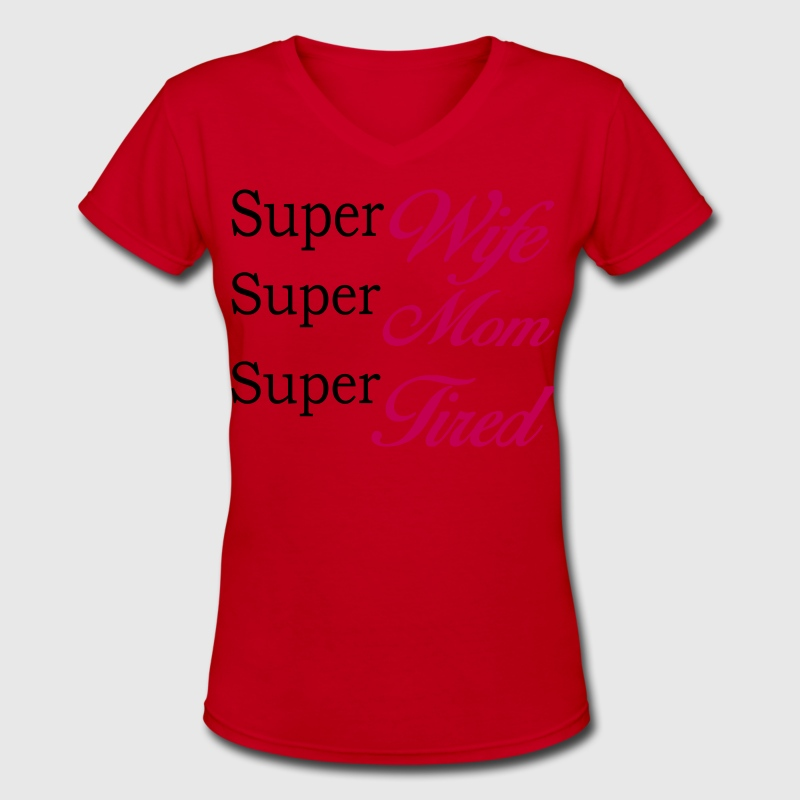 Super Mom Super Wife Super Tired  Women's T-Shirts - Women's V-Neck T-Shirt