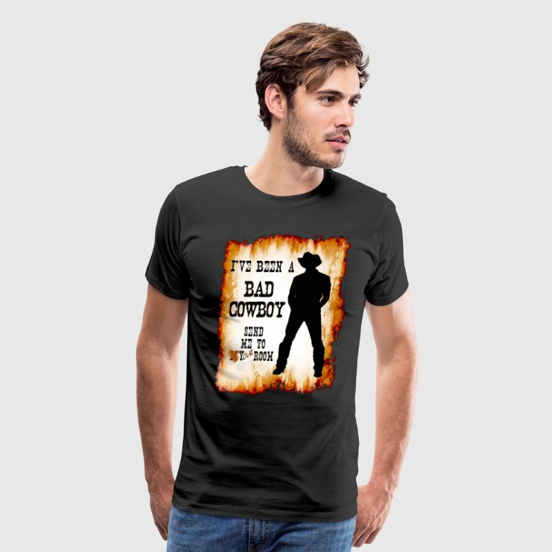 I've been a BAD COWBOY send me to your room T-Shirts - Men's Premium T-Shirt