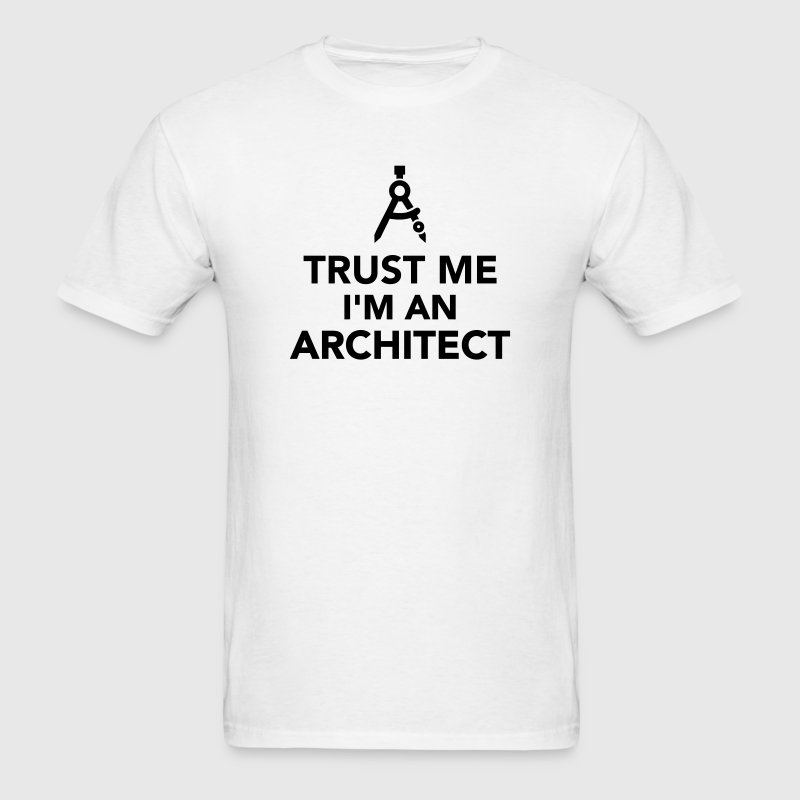 Trust me I'm an Architect T-Shirts - Men's T-Shirt