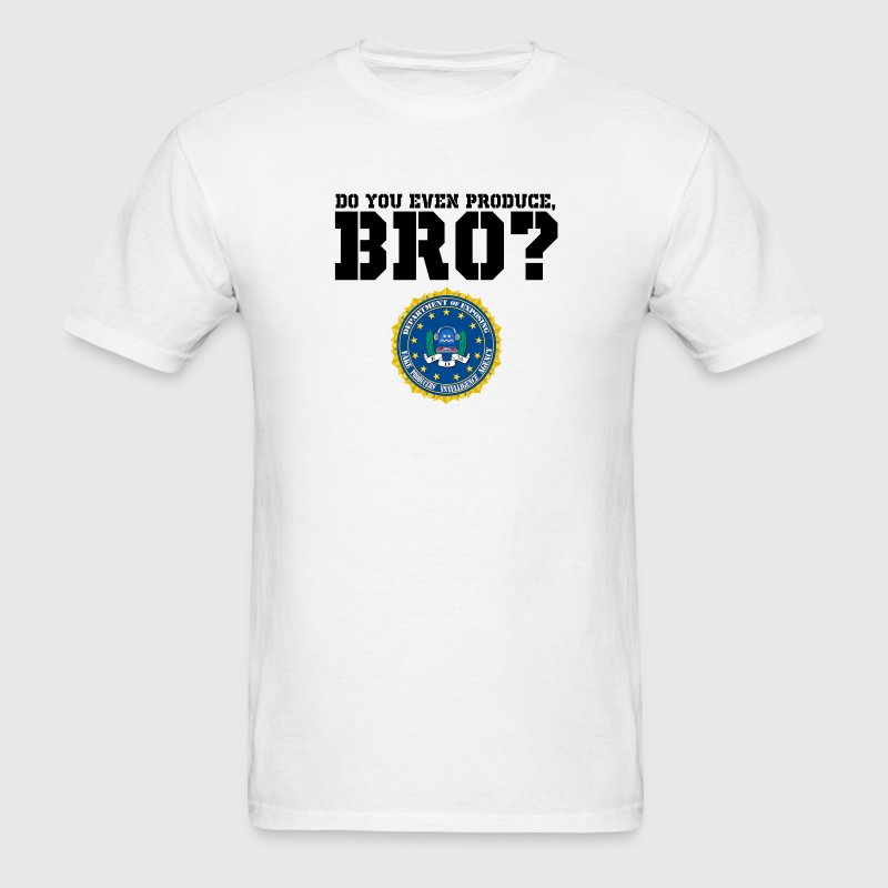 DO YOU EVEN PRODUCE, BRO [White Shirts Only]  T-Shirts - Men's T-Shirt