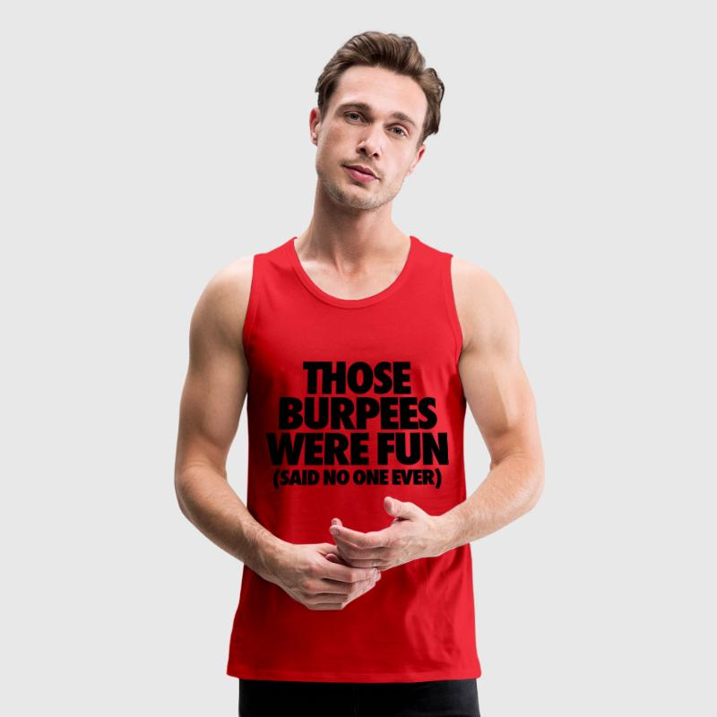 Those Burpees Were Fun Said No One Ever Men - Men's Premium Tank