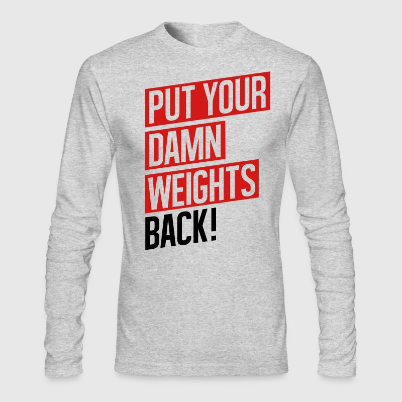 PUT YOUR DAMN WEIGHTS BACK! Long Sleeve Shirts - Men's Long Sleeve T-Shirt by Next Level