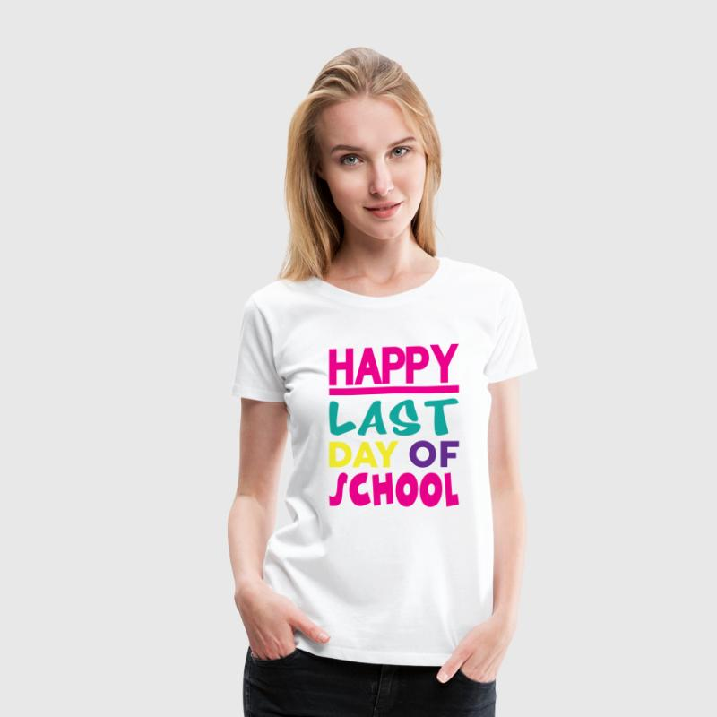 HAPPY LAST DAY OF SCHOOL Women's T-Shirts - Women's Premium T-Shirt