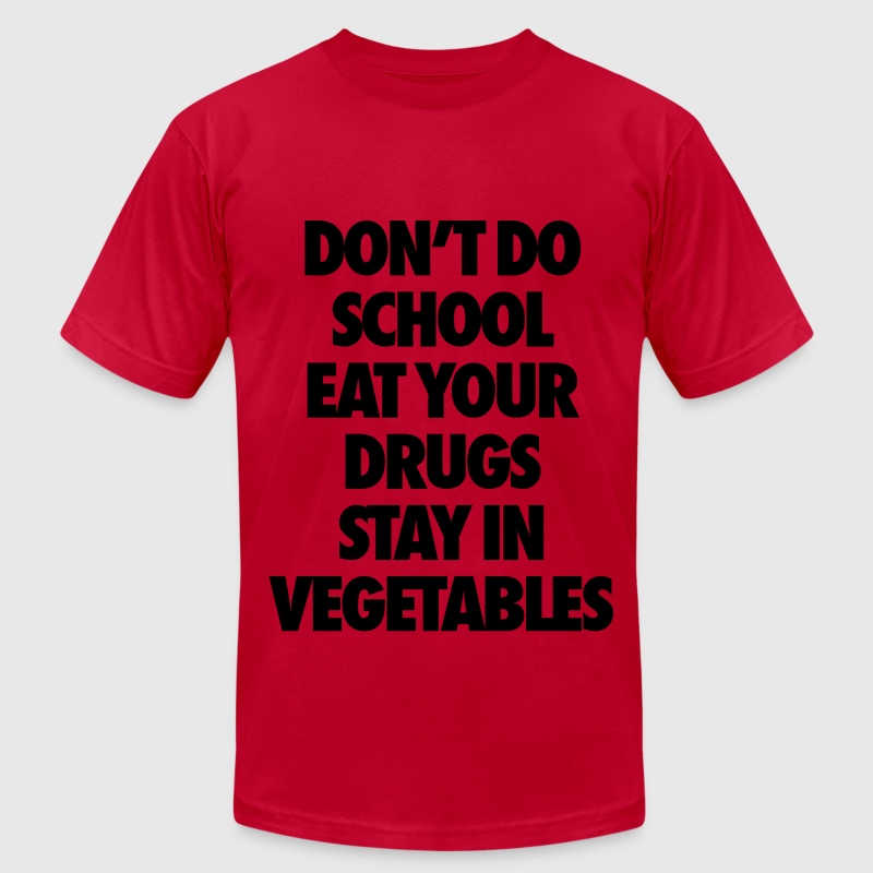 Don't Do School Eat Your Drugs Stay In Vegetables T-Shirts - Men's Fine Jersey T-Shirt