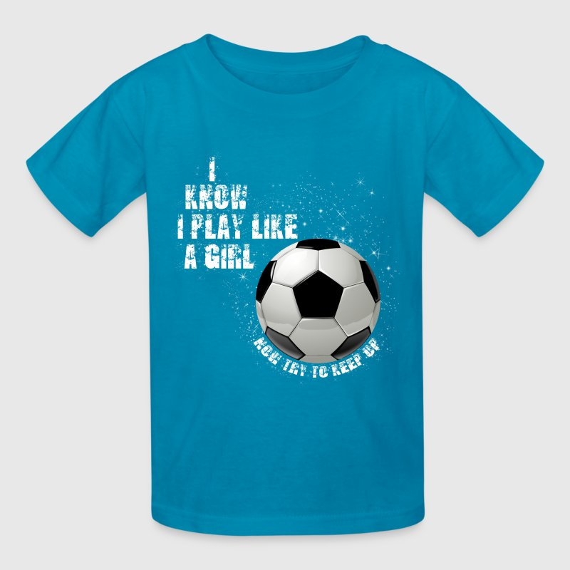 I know I play like a girl now try to keep up W Kids' Shirts - Kids' T-Shirt