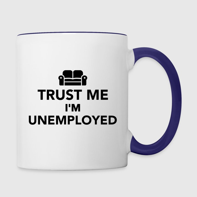 Trust me I'm Unemployed Bottles & Mugs - Contrast Coffee Mug