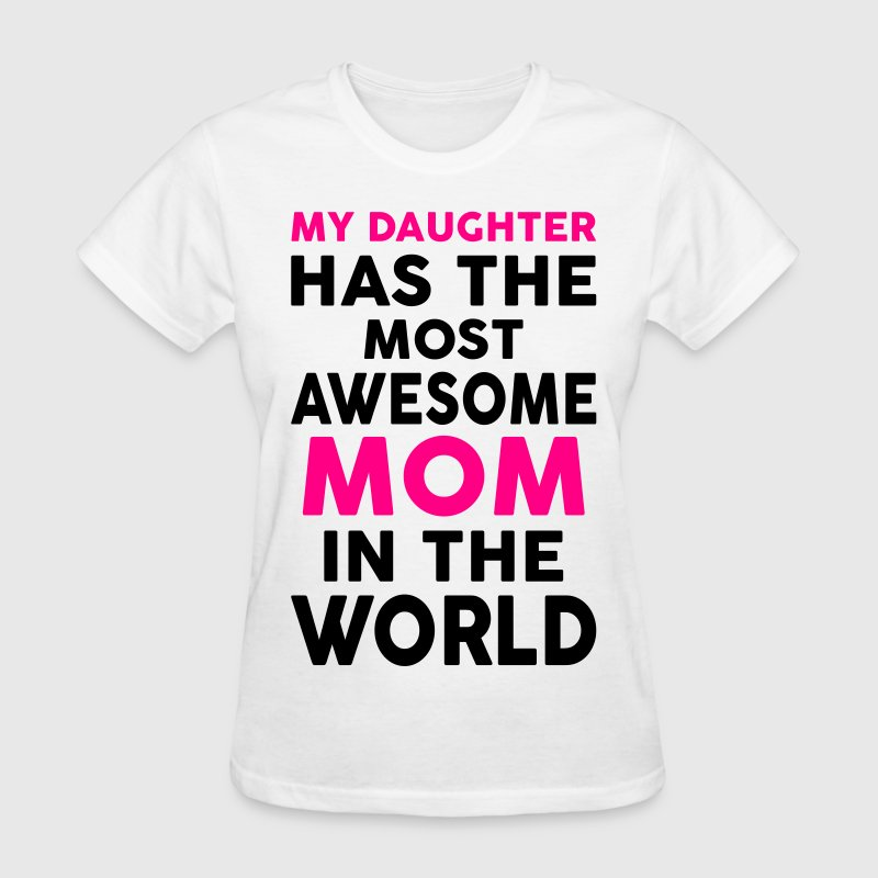 My Daughter Has The Most Awesome Mom In The World Women's T-Shirts - Women's T-Shirt