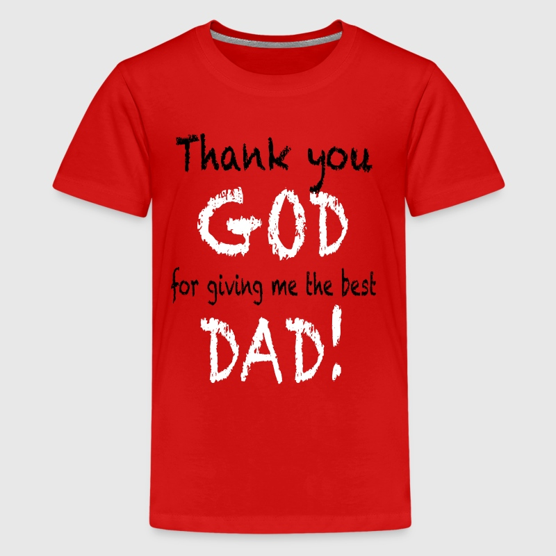 Thank you GOD for giving me the Best DAD - Kids' Premium T-Shirt