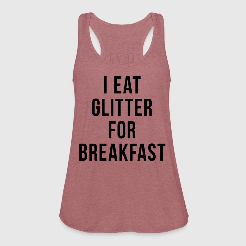 I Eat Glitter For Breakfast Tanks - Women's Flowy Tank Top by Bella