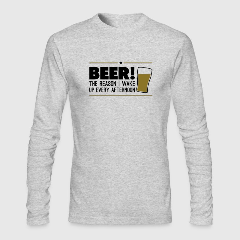 Beer! The reason i wake up every afternoon Long Sleeve Shirts - Men's Long Sleeve T-Shirt by Next Level