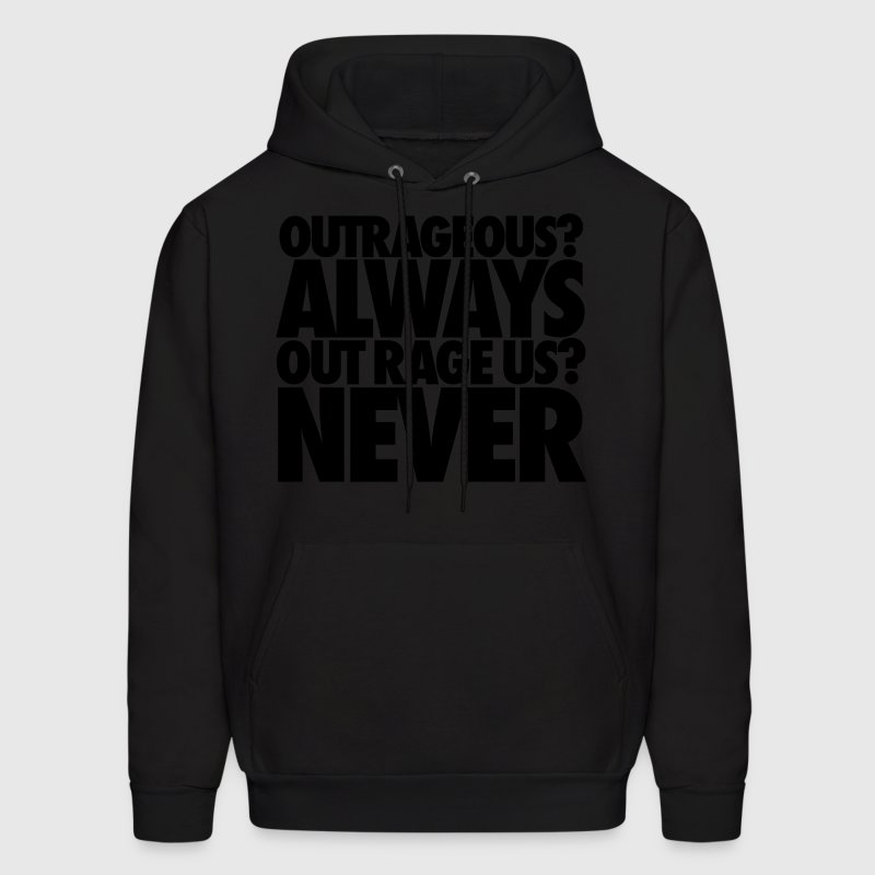 Outrageous Always Out Rage Us Never Hoodies - Men's Hoodie