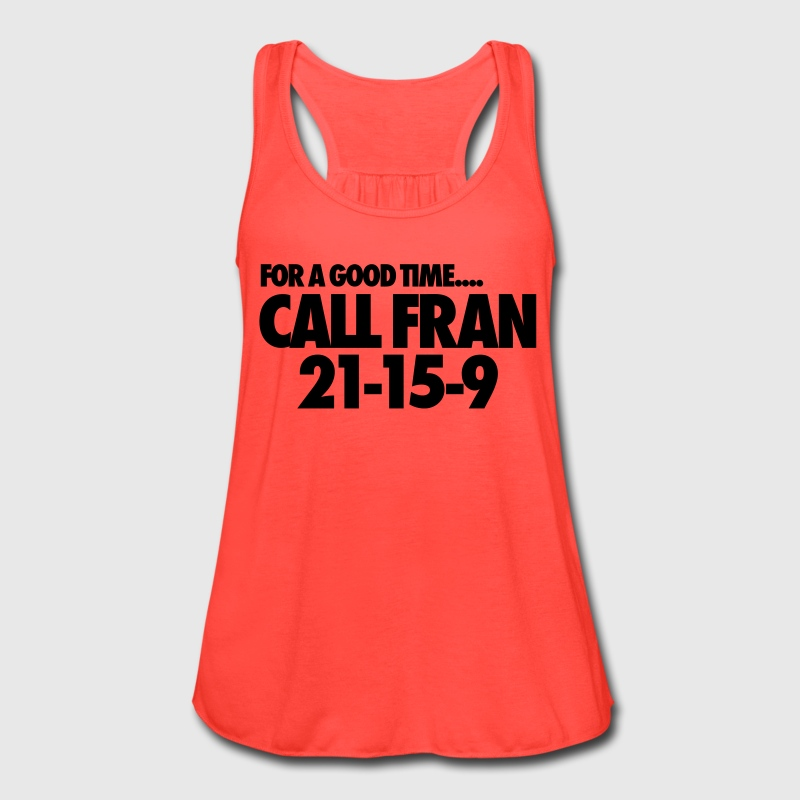 For A Good TIme Call Fran 21-15-9 Tanks - Women's Flowy Tank Top by Bella