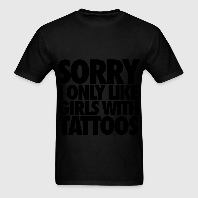 Sorry I Only Like Girls With Tattoos T-Shirts - Men's T-Shirt