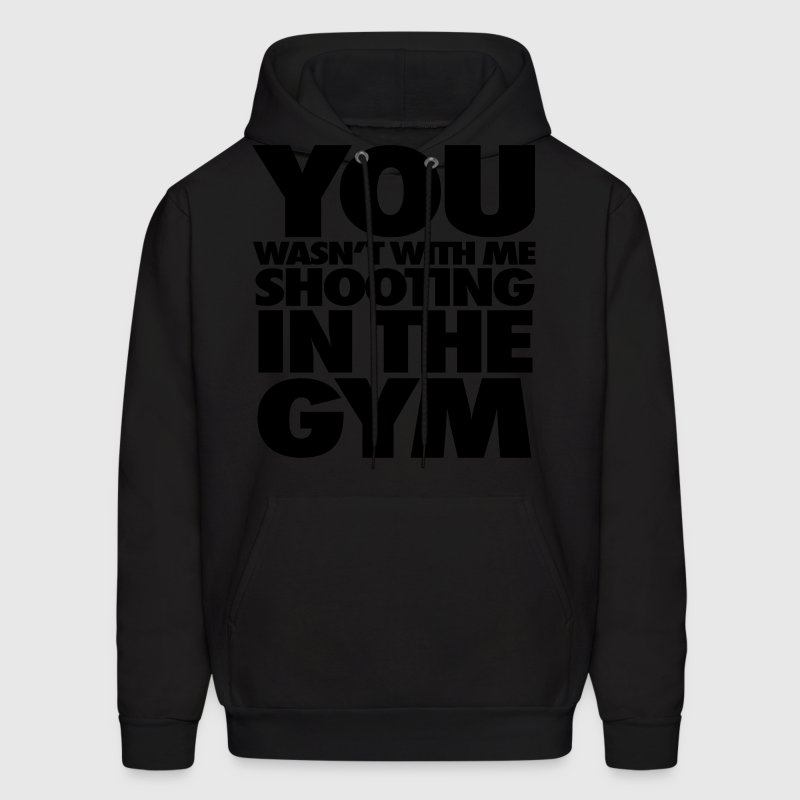You Wasn't With Me Shooting In The Gym Hoodies - Men's Hoodie