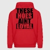 These Hoes Aint Loyal Hoodies - Men's Hoodie