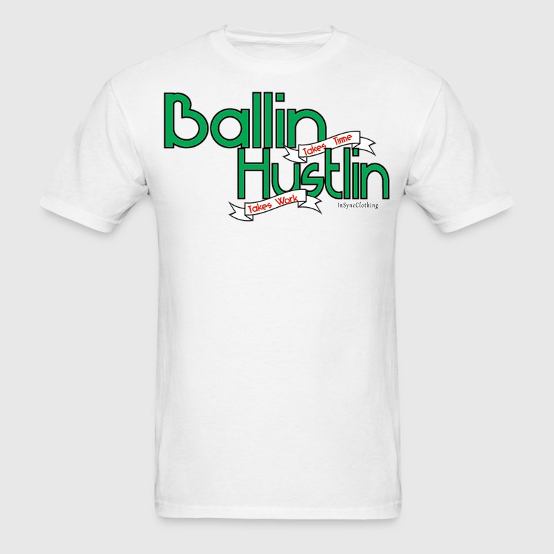 Ballin (Takes Time) Hustlin (Takes Work) - Men's T-Shirt