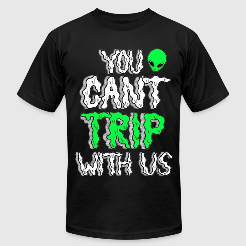 You Can't Trip With Us Tee - Men's T-Shirt by American Apparel