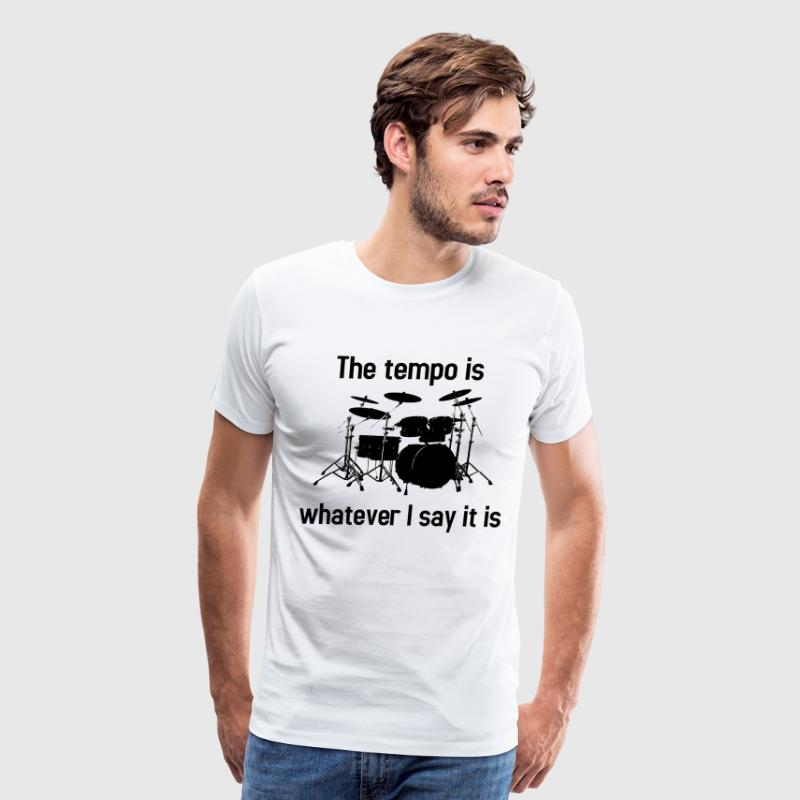 Tempo is whatever I say it is - Men's Premium T-Shirt