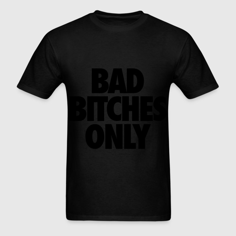 Bad Bitches Only T-Shirts - Men's T-Shirt