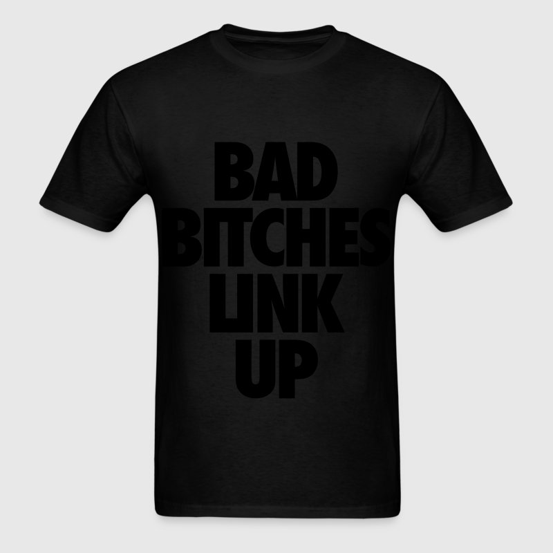 Bad Bitches Link Up T-Shirts - Men's T-Shirt