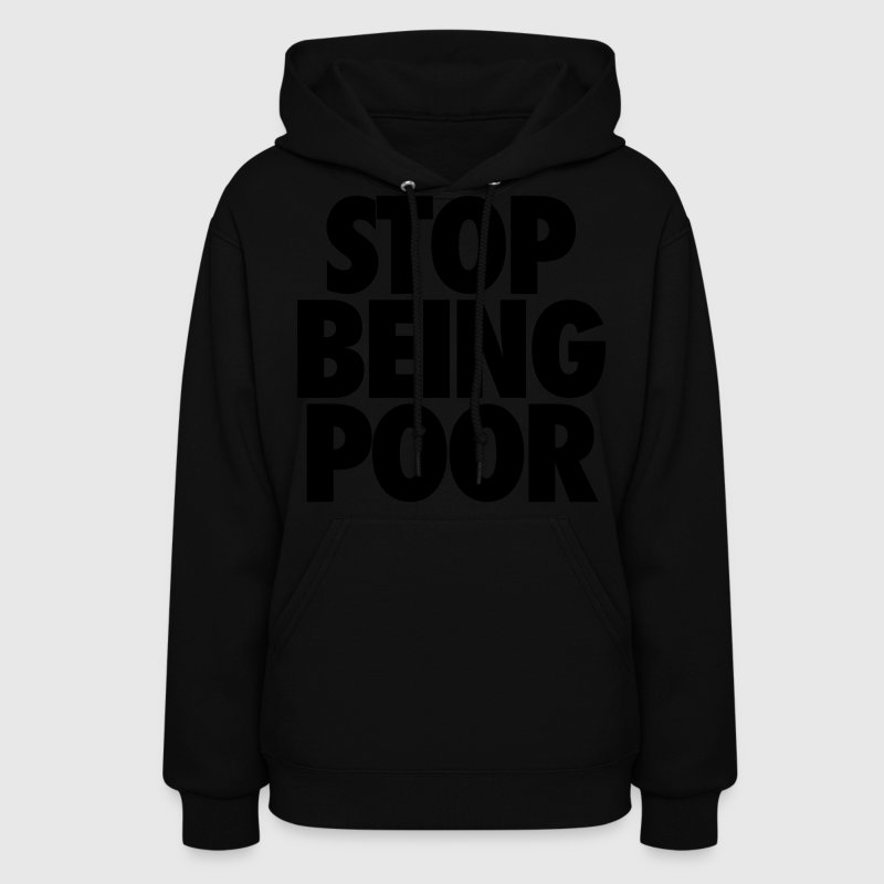 Stop Being Poor Hoodies - Women's Hoodie