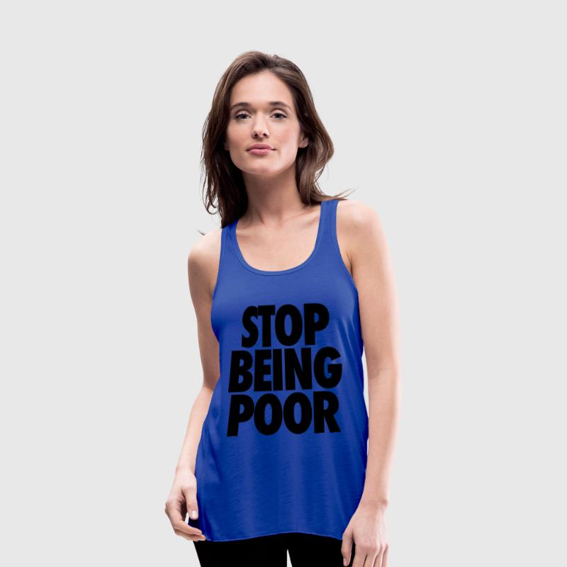 Stop Being Poor Tanks - Women's Flowy Tank Top by Bella