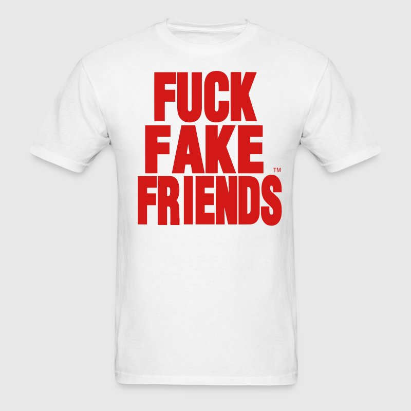 FUCK FAKE FRIENDS T-Shirts - Men's T-Shirt