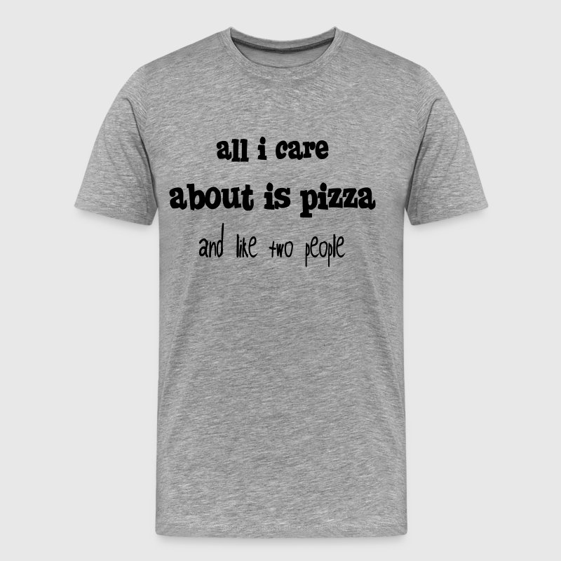 all i care about is pizza and like two people T-Shirts - Men's Premium T-Shirt