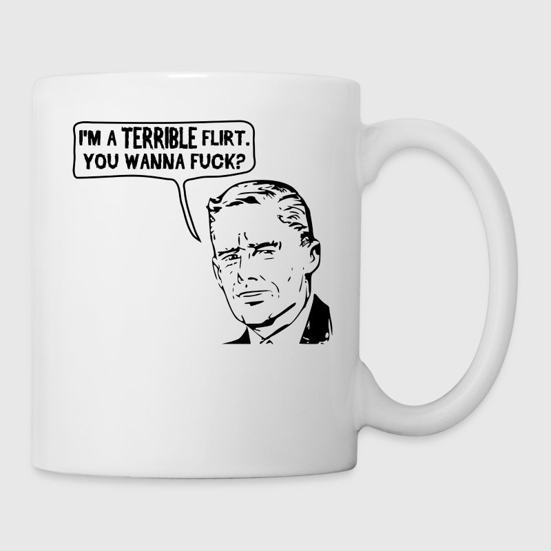 I'm a Terrible Flirt. You Wanna Fuck? Bottles & Mugs - Coffee/Tea Mug