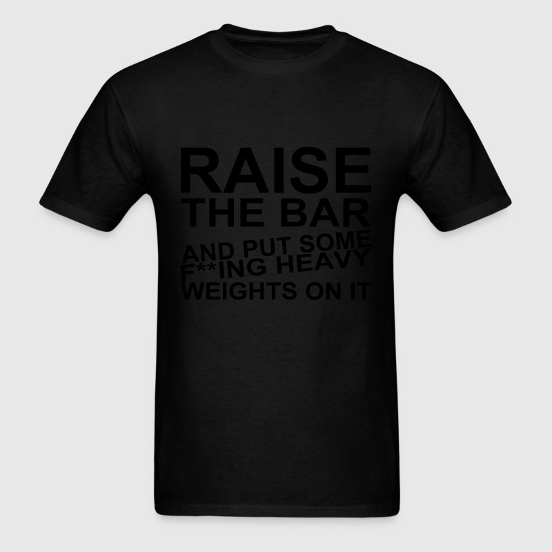 Raise the Bar T-Shirts - Men's T-Shirt