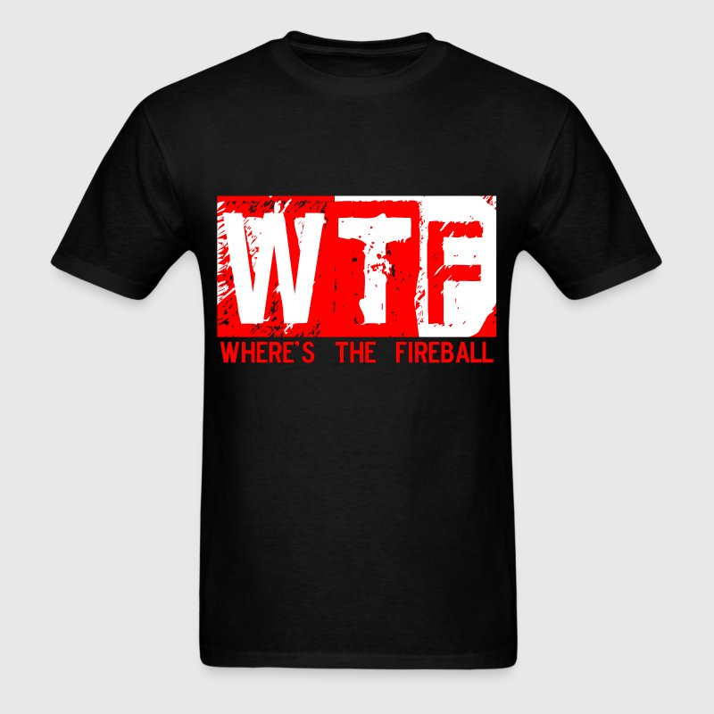 WTF WHERE'S THE FIREBALL T-Shirts - Men's T-Shirt