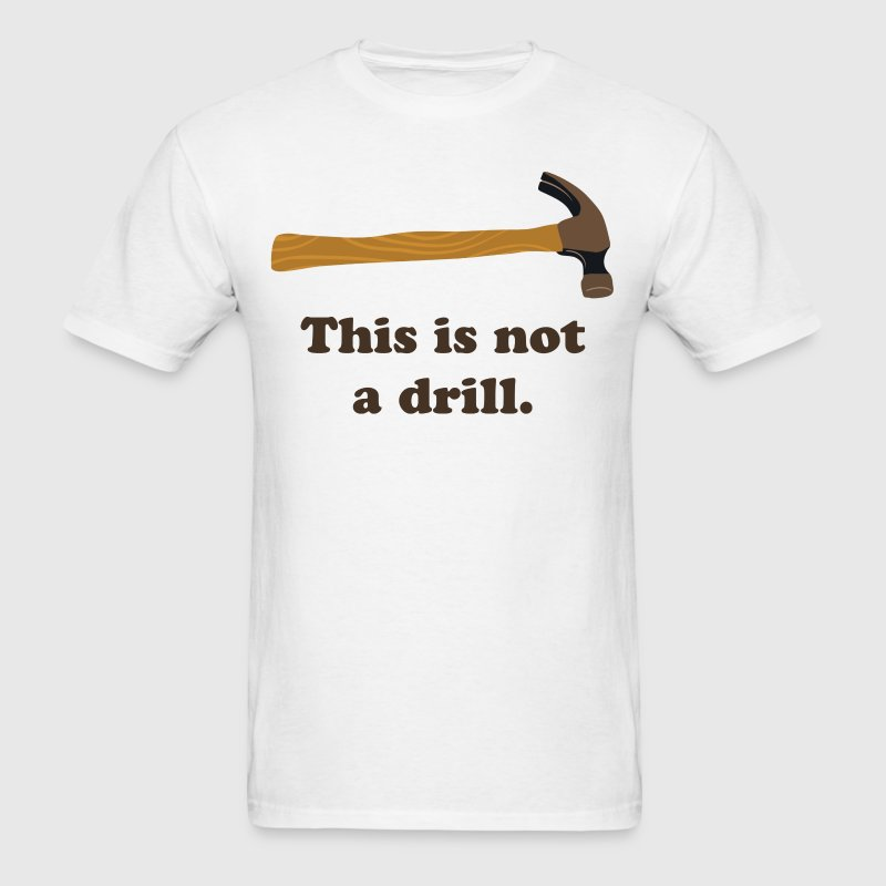 Hammer - This is Not a Drill  T-Shirts - Men's T-Shirt