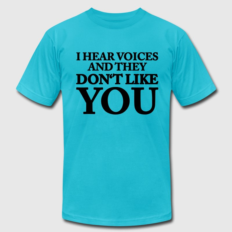 I hear voices and they don't like you T-Shirts - Men's T-Shirt by American Apparel