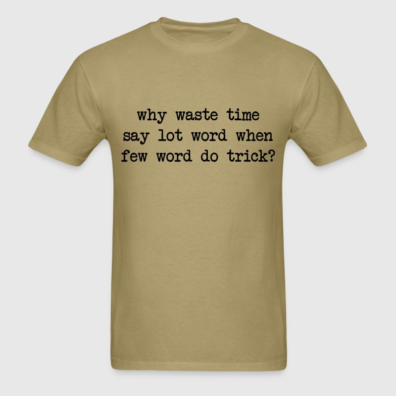Why Waste Time Say Lot Word T-Shirts - Men's T-Shirt