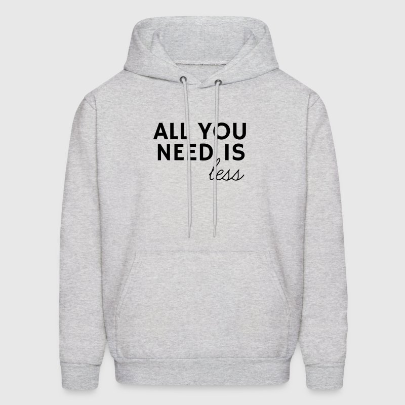 All you need is less - Men's Hoodie