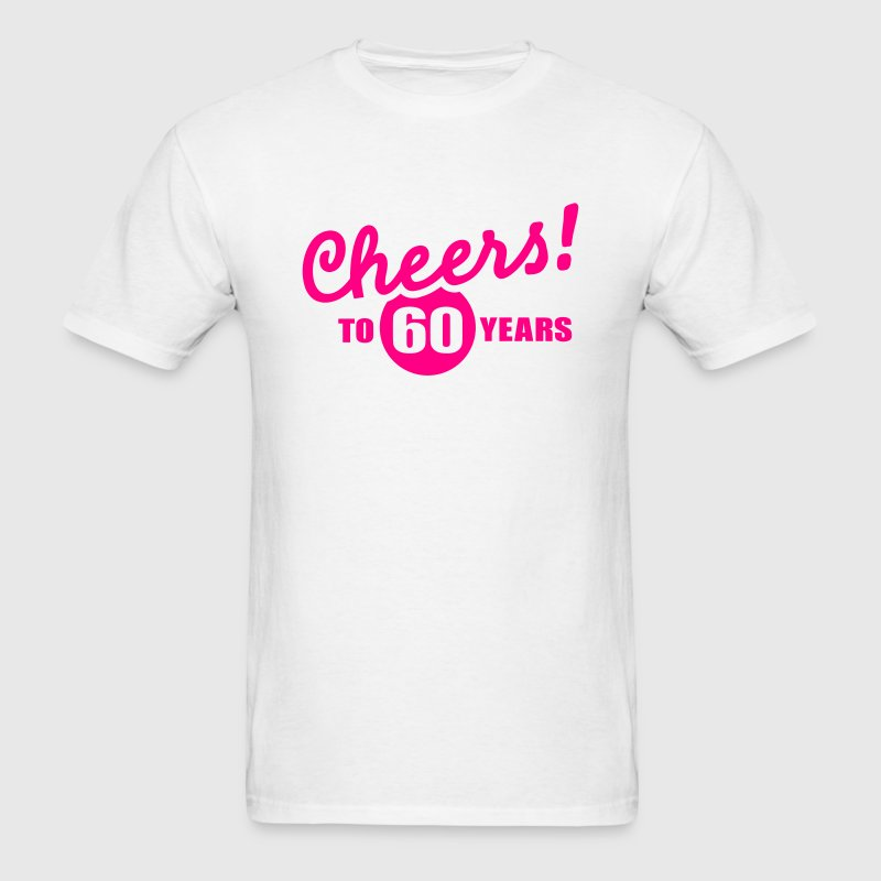 Cheers 60 birthday T-Shirts - Men's T-Shirt