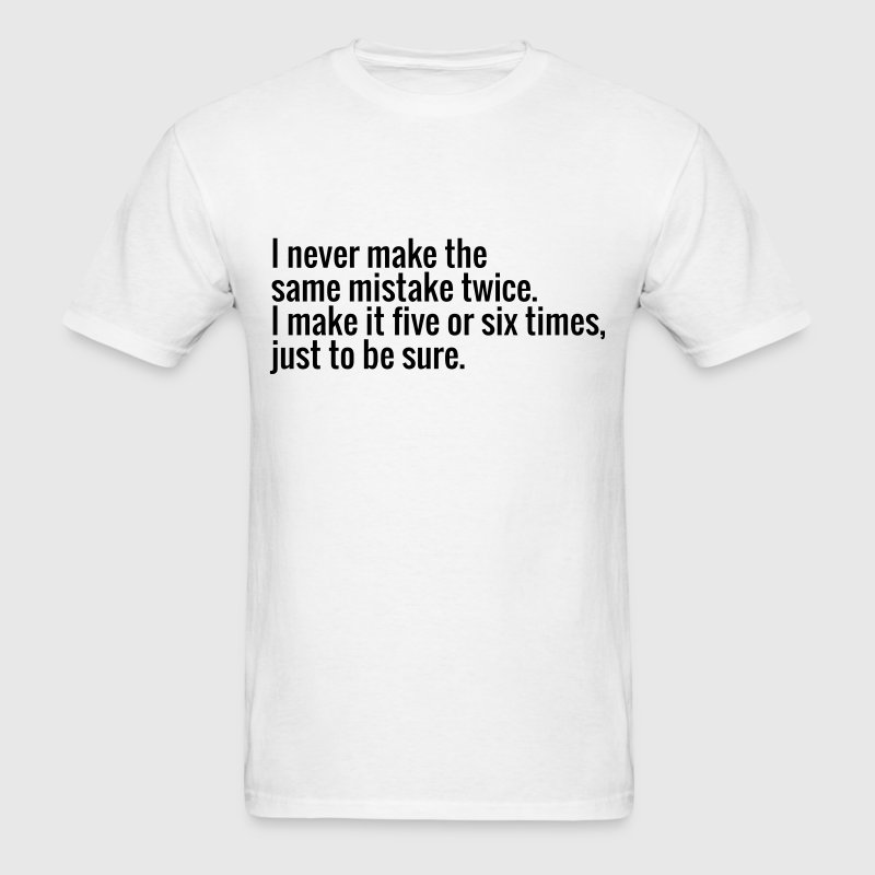 I never make the same mistake twice, I make it ... - Men's T-Shirt