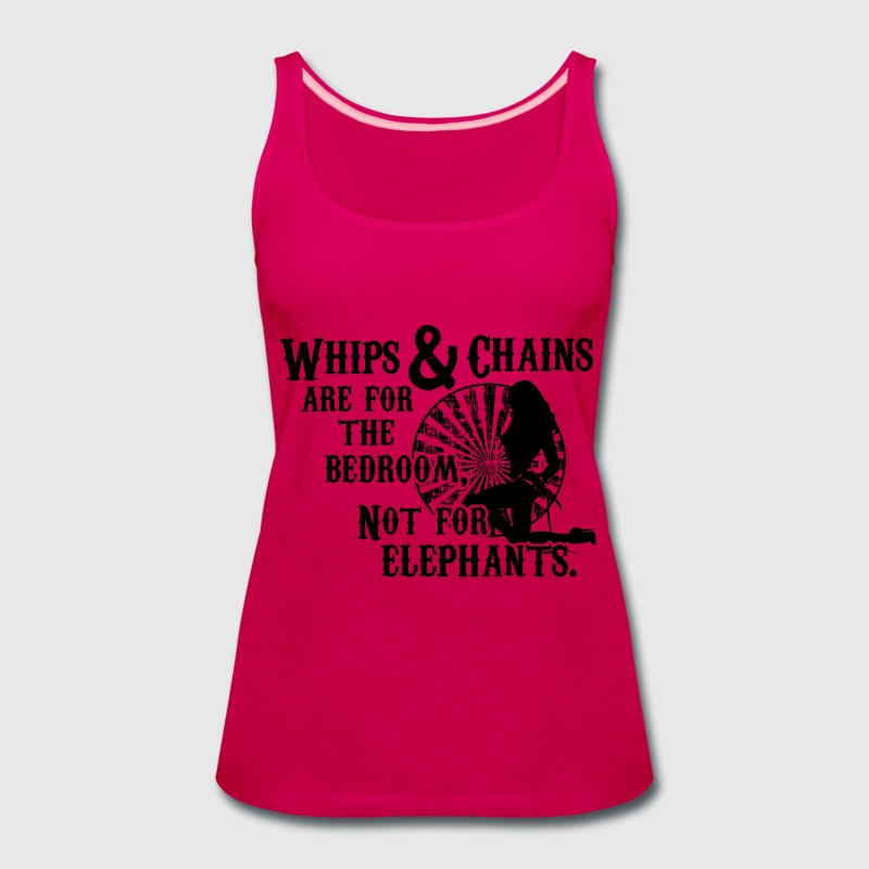 Whips and Chains are for the Bedroom Tanks - Women's Premium Tank Top